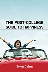 The Post-College Guide to Happiness by Bryan Cohen (2011-10-18)
