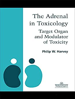 Adrenal In Toxicology: Target Organ And Modulator Of Toxicity por Philip W. Harvey