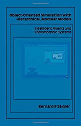 Object Oriented Simulation With Hierarchical Modular Models: Intelligent Agents and Endomorphic Systems by Bernard P. Zeigler (1990-03-01)