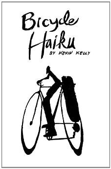 Bicycle Haiku by [Kelly, Kevin]