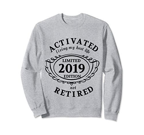Retired 2019 Shirt Activated Living My Best Life  Sweatshirt