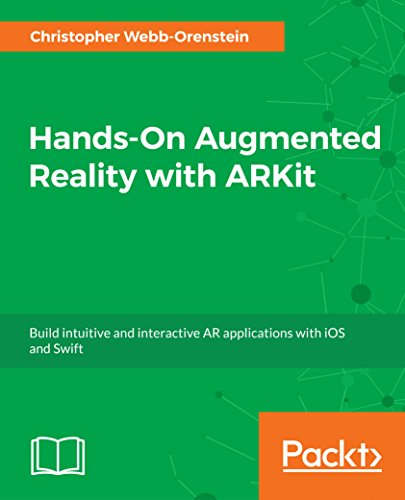 Hands-On Augmented Reality with ARKit: Build intuitive and interactive AR applications with...