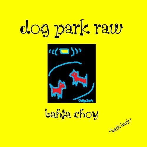 dog-park-raw-by-bahja-choy