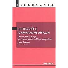 Un demi-siècle d'africanisme africain. Terrains, acteurs et enjeux des sciences sociales en Afrique indépendante