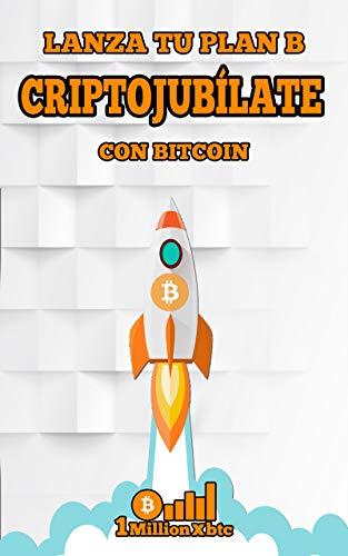CRIPTOJUBÍLATE: Lanza tu plan B con Bitcoin (1Millionxbtc nº 7)