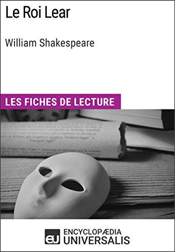 Le Roi Lear de William Shakespeare: Les Fiches de lecture d'Universalis par Encyclopaedia Universalis