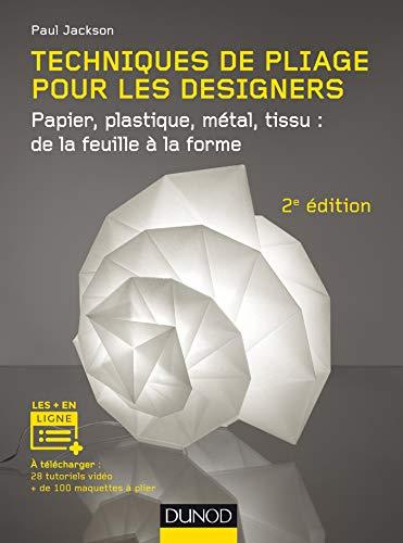 Techniques de pliage pour les designers - 2e éd. - Papier, plastique, métal, tissu : de la feuille à: Papier, plastique, métal, tissu : de la feuille à la forme