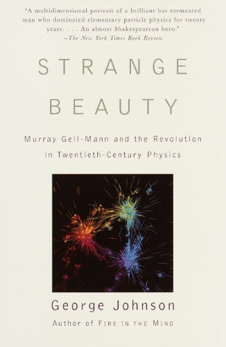 Strange Beauty: Murray Gell-Mann and the Revolution in Twentieth-Century Physics by George Johnson (2000-10-17)