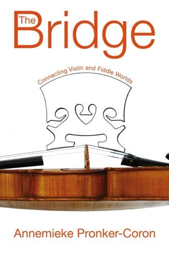 The Bridge: Connecting Violin and Fiddle Worlds by Annemieke Pronker-Coron (2015-11-15)