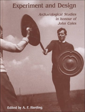 Experiment and Design: Archaeological Studies in Honour of John Coles (Oxbow Monograph) by Anthony Harding (1999-12-01)