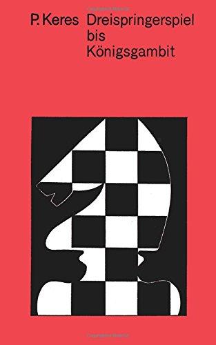 Moderne Theorie der Schacheröffnungen: Dreispringerspiel bis Königsgambit