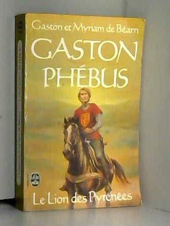 Gaston Phébus, tome 1. Le lion des pyrénées par Myriam de Béarn, Gaston de Béarn