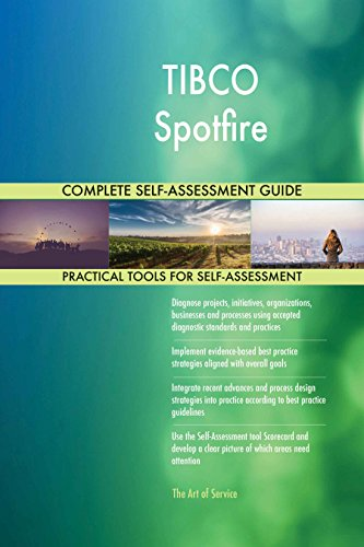 TIBCO Spotfire All-Inclusive Self-Assessment - More than 630 Success Criteria, Instant Visual Insights, Comprehensive Spreadsheet Dashboard, Auto-Prioritized for Quick Results