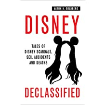 Disney Declassified: Tales of Real Life Disney Scandals, Sex, Accidents and Deaths (English Edition)