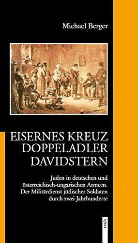 Eisernes Kreuz – Doppeladler – Davidstern.Juden in deutschen und österreichisch-ungarischen Armeen.: Der Militärdienst jüdischer Soldaten durch zwei Jahrhunderte (Jüdische Soldaten)