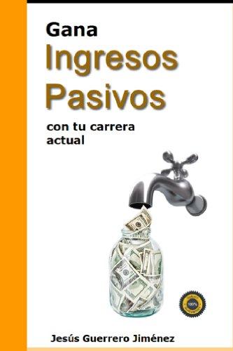 Descargar Libro Gana Ingresos Pasivos con tu carrera actual de Jesús Guerrero Jiménez