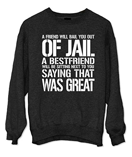 A Friend Will Bail You Out of Jail A Bestfriend Will Be Sitting Next to You Komisch Cool Friendship Sweatshirt Schwarz Large