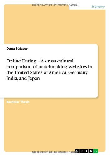 Online Dating - A cross-cultural comparison of matchmaking websites in the United States of America, Germany, India, and Japan (English Edition)