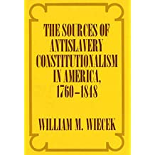 The Sources of Anti-Slavery Constitutionalism in America, 1760-1848 (English Edition)