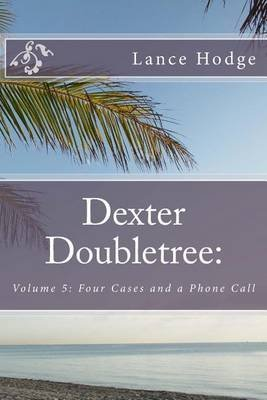 dexter-doubletree-four-cases-and-a-phone-call-by-author-lance-hodge-published-on-april-2014