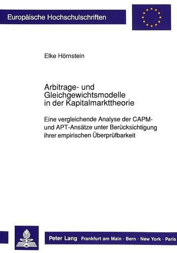 Arbitrage- und Gleichgewichtsmodelle in der Kapitalmarkttheorie: Eine vergleichende Analyse der CAPM- und APT-Ansätze unter Berücksichtigung ihrer ... / Série 5: Sciences économiques, Band 1096)