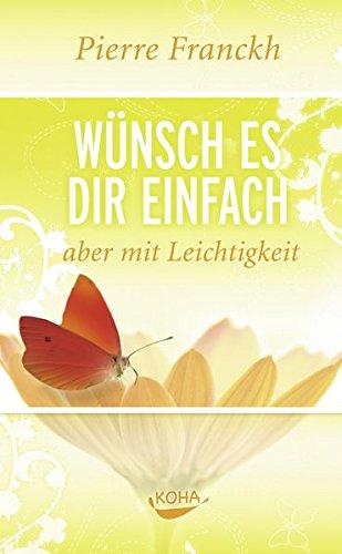 Buchseite und Rezensionen zu 'Wünsch es dir einfach - aber mit Leichtigkeit' von Pierre Franckh