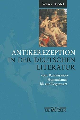 Antikerezeption in der deutschen Literatur vom Renaissance-Humanismus bis zur Gegenwart: Eine...