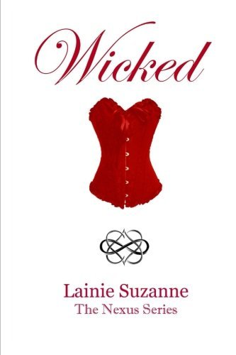 Wicked (The Nexus Series) (Volume 4) by Lainie Suzanne (2016-06-24)