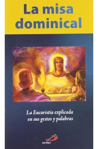 La Misa Dominical: La Eucaristía Explicada En Sus Gestos Y Palabras