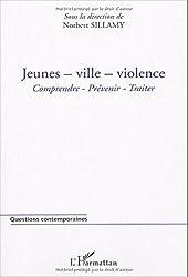 Jeunes - ville - violence : Comprendre - prévenir - traiter