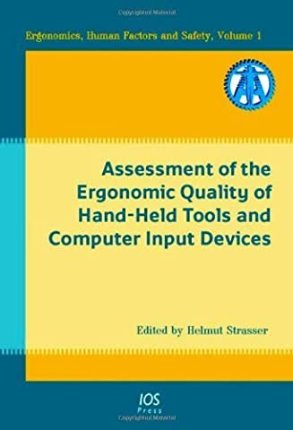 Assessment of the Ergonomic Quality of Hand-Held Tools and Computer Input Devices: Volume 1 Ergonomics, Human Factors and Safety by Helmut Strasser (2007-09-15)