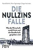 Die Nullzinsfalle: Wie die Wirtschaft zombifiziert und die Gesellschaft gespalten wird - Ronald Stöferle, Rahim Taghizadegan, Gregor Hochreiter