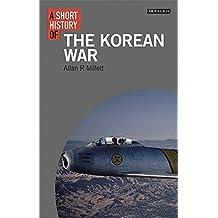 A Short History of the Korean War (I.B.Tauris Short Histories)