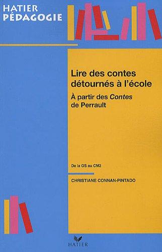 Lire les contes détournés à l'école : A partir des contes de Perrault de la GS au CM2 par Christiane Connan-Pintado