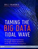 Taming The Big Data Tidal Wave: Finding Opportunities in Huge Data Streams with Advanced Analytics (MISL-WILEY)
