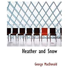 [(Heather and Snow)] [By (author) George MacDonald] published on (August, 2008)