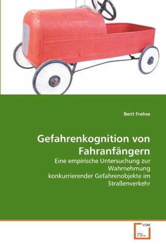 Gefahrenkognition von Fahranfängern: Eine empirische Untersuchung zur Wahrnehmung konkurrierender Gefahrenobjekte im Straßenverkehr