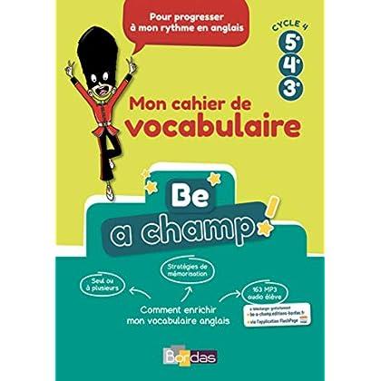 Be a Champ! - Mon cahier de vocabulaire - Anglais cycle 4