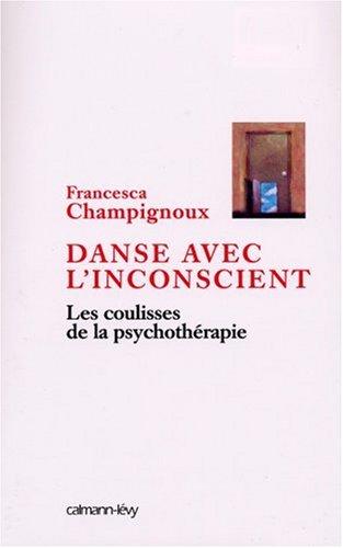 Danse avec l'inconscient : Les coulisses de la psychothérapie par Francesca Champignoux