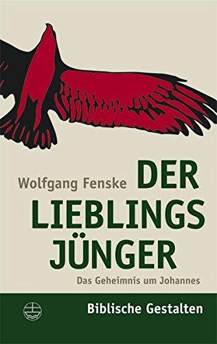 Der Lieblingsjünger: Das Geheimnis um Johannes (Biblische Gestalten (BG), Band 16)