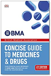 BMA Concise Guide to Medicine and Drugs: 6th Edition
