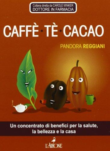 Caffè, tè, cacao. Un concentrato di benefici per la salute, la bellezza e la casa di Pandora Reggiani