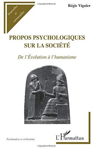 Propos Psychologiques Sur la Societe de l'Evolution a l'Humanisme par Régis Viguier