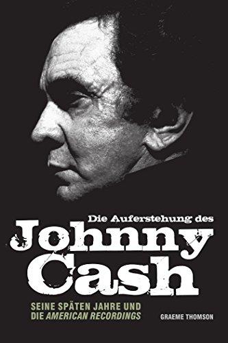 Die Auferstehung des Johnny Cash: Seine späten Jahre und die American Recordings
