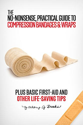 The No-Nonsense, Practical Guide to Compression Bandages & Wraps: PLUS Basic First-Aid and Other Life-Saving Tips (English Edition) - Bandagen Plus