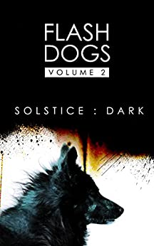Flashdogs : Solstice : Dark: Volume II by [Flashdogs, The]