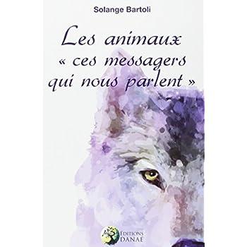 Les animaux 'ces messagers qui nous parlent'