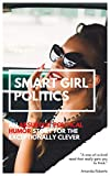 Smart Girl Politics: An Absurdist Political Humor Story for the Exceptionally Clever (English Edition)