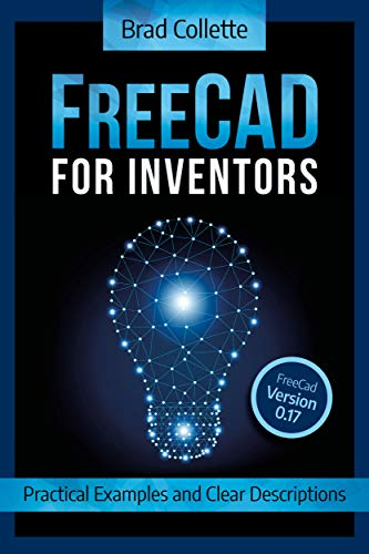 FreeCAD For Inventors: Practical Examples and Clear Descriptions (English Edition)