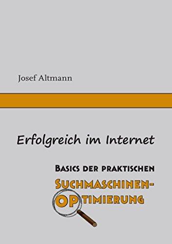 Erfolgreich im Internet: Basics der praktischen Suchmaschinenoptimierung